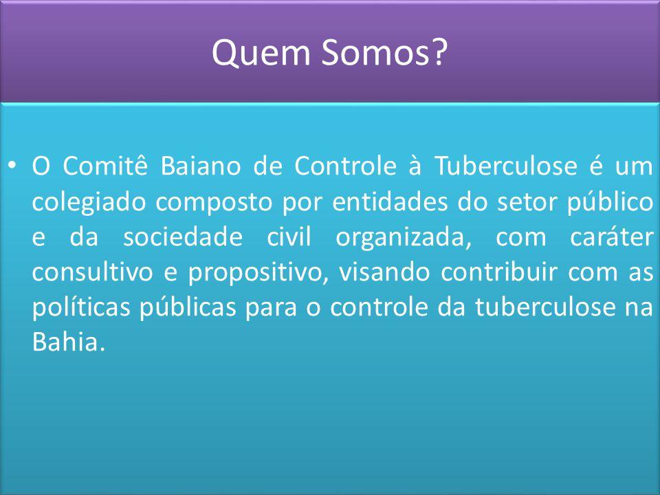 Quem Somos? O Comitê Baiano de Controle à Tuberculose é um colegiado composto por entidades do setor público e da sociedade civil organizada, com cará