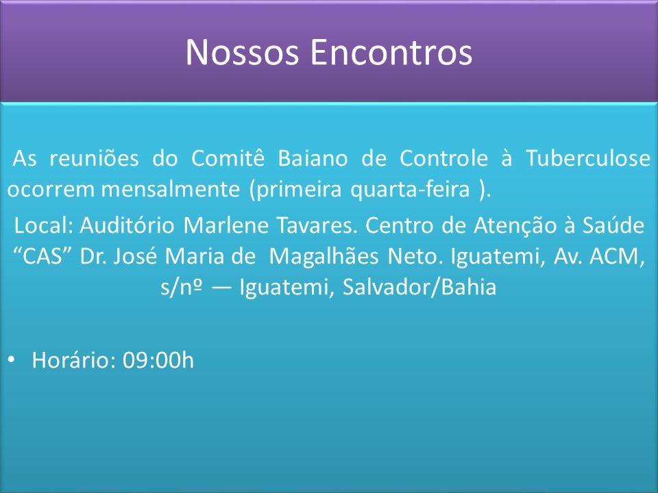 Nossos Encontros As reuniões do Comitê Baiano de Controle à Tuberculose ocorrem mensalmente (primeira quarta-feira ). Local: Auditório Marlene Tavares