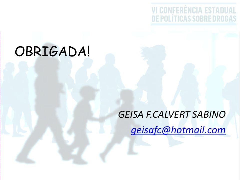 OBRIGADA! GEISA F.CALVERT SABINO geisafc@hotmail.com