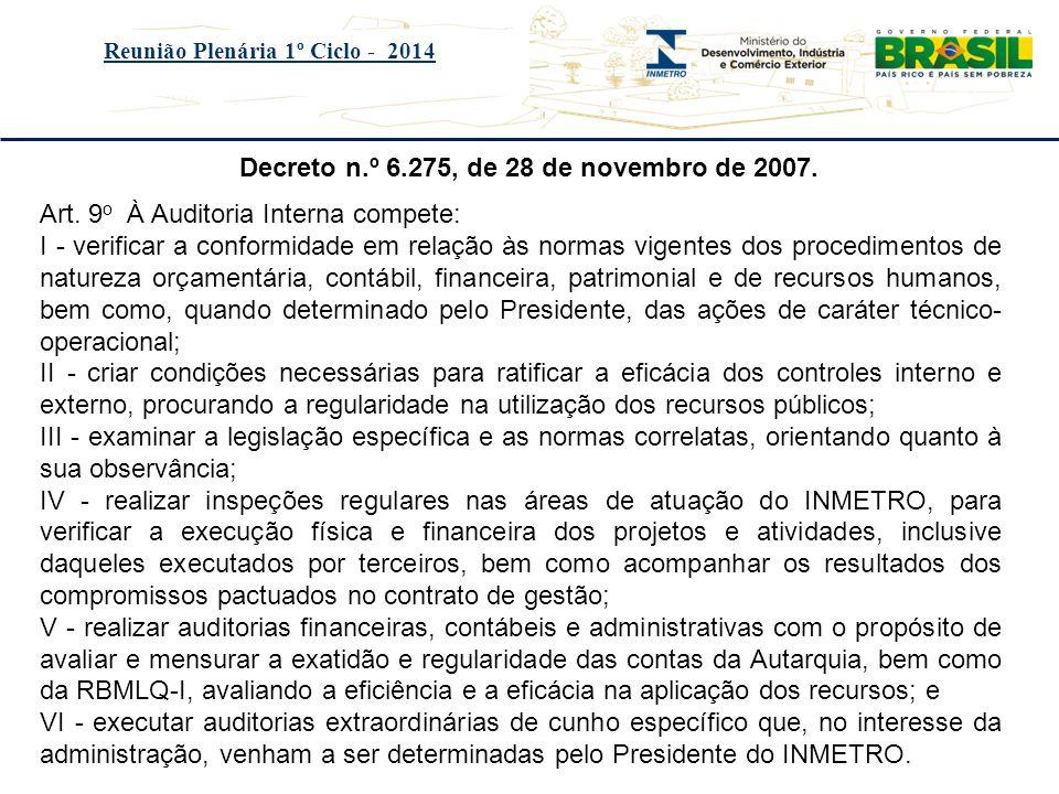Título do evento Reunião Plenária 1º Ciclo - 2014 Decreto n.º 6.275, de 28 de novembro de 2007. Art. 9 o À Auditoria Interna compete: I - verificar a