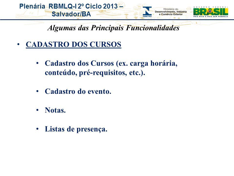 Plenária RBMLQ-I 2º Ciclo 2013 – Salvador/BA CADASTRO DOS CURSOS Cadastro dos Cursos (ex. carga horária, conteúdo, pré-requisitos, etc.). Cadastro do