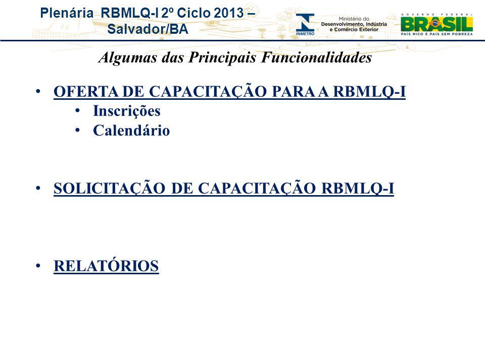 Plenária RBMLQ-I 2º Ciclo 2013 – Salvador/BA OFERTA DE CAPACITAÇÃO PARA A RBMLQ-I Inscrições Calendário SOLICITAÇÃO DE CAPACITAÇÃO RBMLQ-I RELATÓRIOS