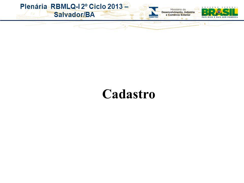 Plenária RBMLQ-I 2º Ciclo 2013 – Salvador/BA Cadastro