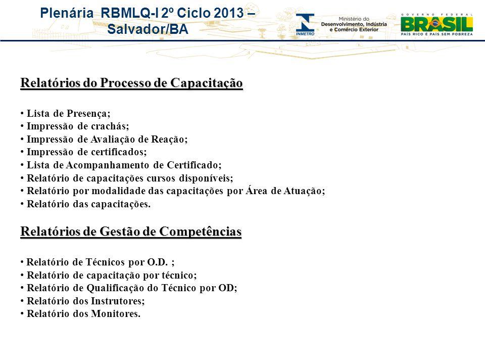 Plenária RBMLQ-I 2º Ciclo 2013 – Salvador/BA Relatórios do Processo de Capacitação Lista de Presença; Impressão de crachás; Impressão de Avaliação de
