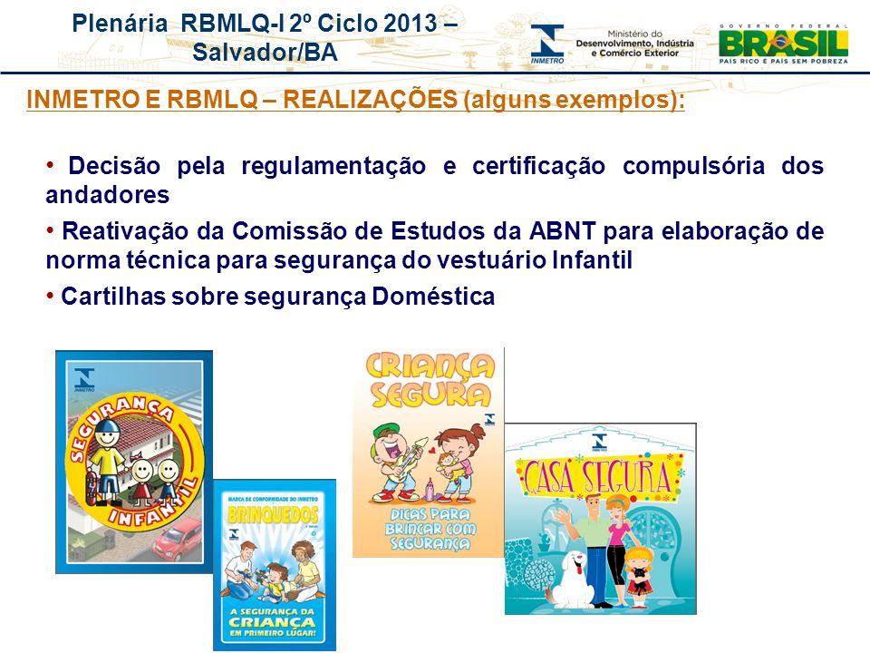 Plenária RBMLQ-I 2º Ciclo 2013 – Salvador/BA Decisão pela regulamentação e certificação compulsória dos andadores Reativação da Comissão de Estudos da