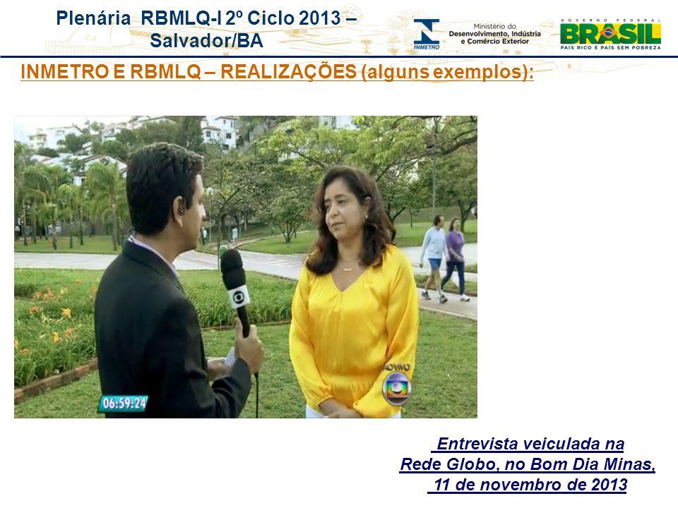 Plenária RBMLQ-I 2º Ciclo 2013 – Salvador/BA Entrevista veiculada na Rede Globo, no Bom Dia Minas, 11 de novembro de 2013 INMETRO E RBMLQ – REALIZAÇÕE