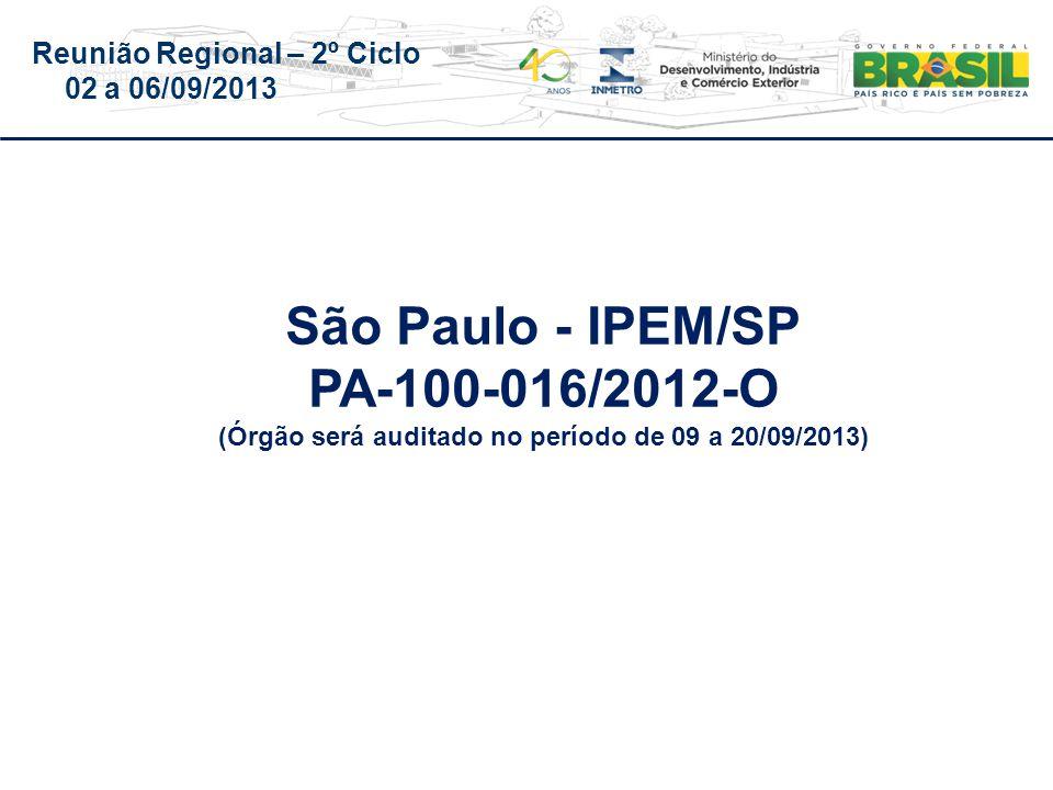 Reunião Regional – 2º Ciclo 02 a 06/09/2013 São Paulo - IPEM/SP PA-100-016/2012-O (Órgão será auditado no período de 09 a 20/09/2013)