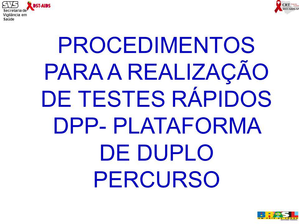 Secretaria de Vigilância em Saúde Ministério da Saúde PROCEDIMENTOS PARA A REALIZAÇÃO DE TESTES RÁPIDOS DPP- PLATAFORMA DE DUPLO PERCURSO