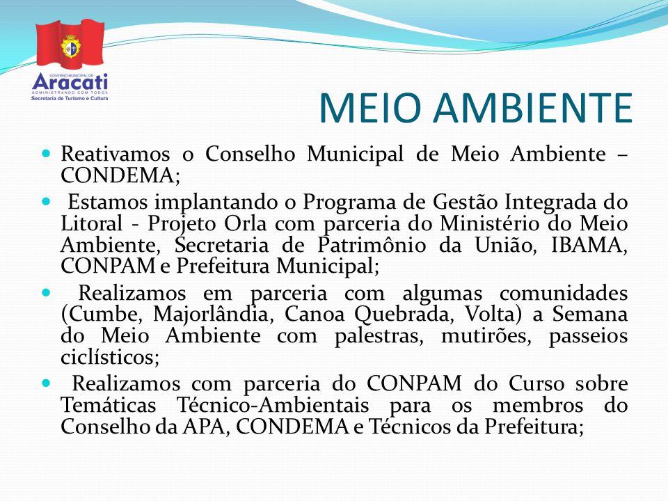 MEIO AMBIENTE Reativamos o Conselho Municipal de Meio Ambiente – CONDEMA; Estamos implantando o Programa de Gestão Integrada do Litoral - Projeto Orla
