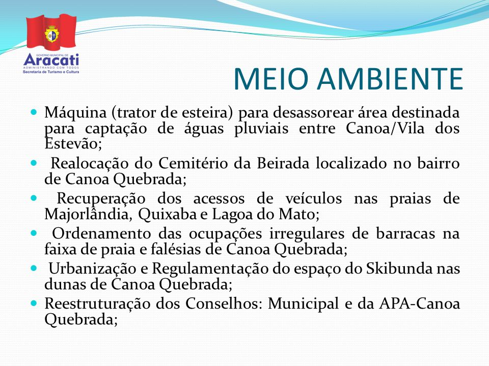 MEIO AMBIENTE Máquina (trator de esteira) para desassorear área destinada para captação de águas pluviais entre Canoa/Vila dos Estevão; Realocação do