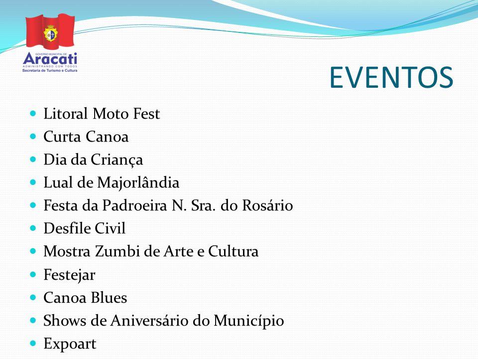 EVENTOS Litoral Moto Fest Curta Canoa Dia da Criança Lual de Majorlândia Festa da Padroeira N. Sra. do Rosário Desfile Civil Mostra Zumbi de Arte e Cu