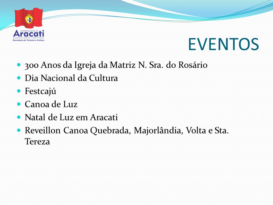 EVENTOS 300 Anos da Igreja da Matriz N. Sra. do Rosário Dia Nacional da Cultura Festcajú Canoa de Luz Natal de Luz em Aracati Reveillon Canoa Quebrada