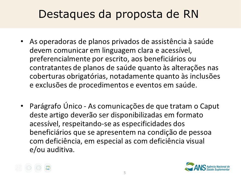 5 Destaques da proposta de RN As operadoras de planos privados de assistência à saúde devem comunicar em linguagem clara e acessível, preferencialment