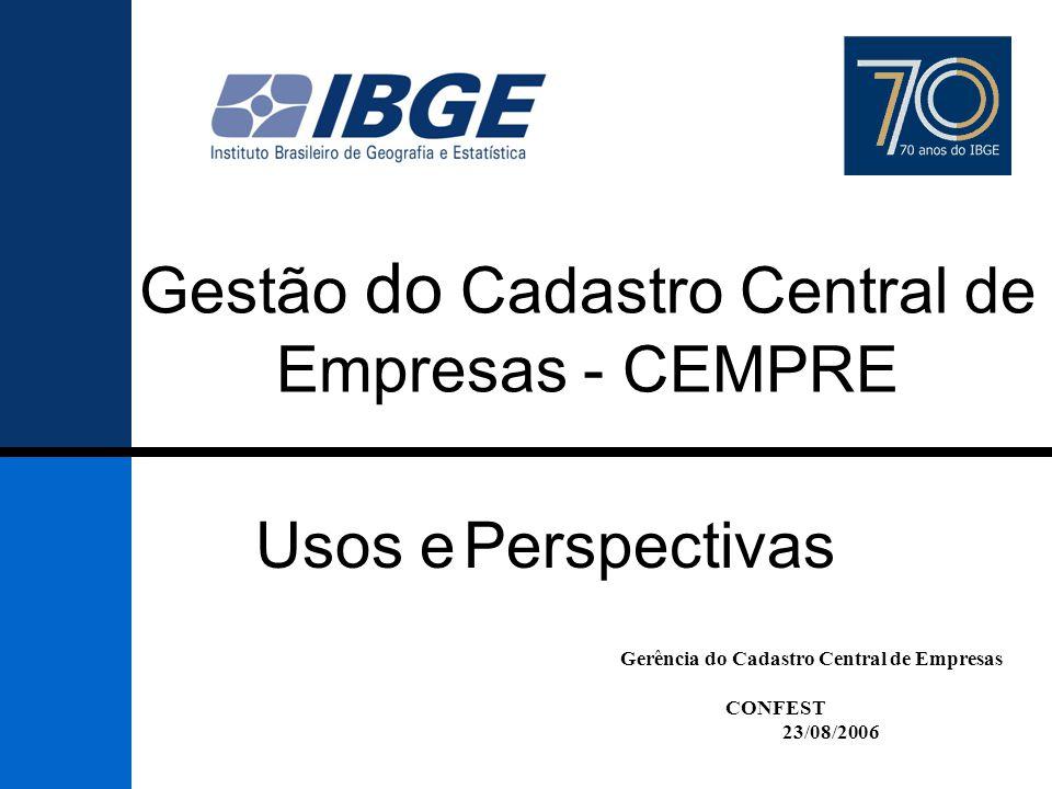 Gerência do Cadastro Central de Empresas CONFEST 23/08/2006 Usos e Perspectivas Gestão do Cadastro Central de Empresas - CEMPRE