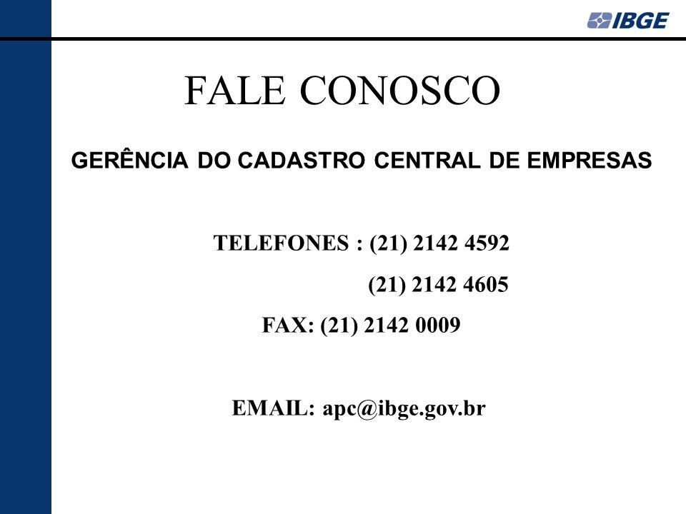 FALE CONOSCO GERÊNCIA DO CADASTRO CENTRAL DE EMPRESAS TELEFONES : (21) 2142 4592 (21) 2142 4605 FAX: (21) 2142 0009 EMAIL: apc@ibge.gov.br