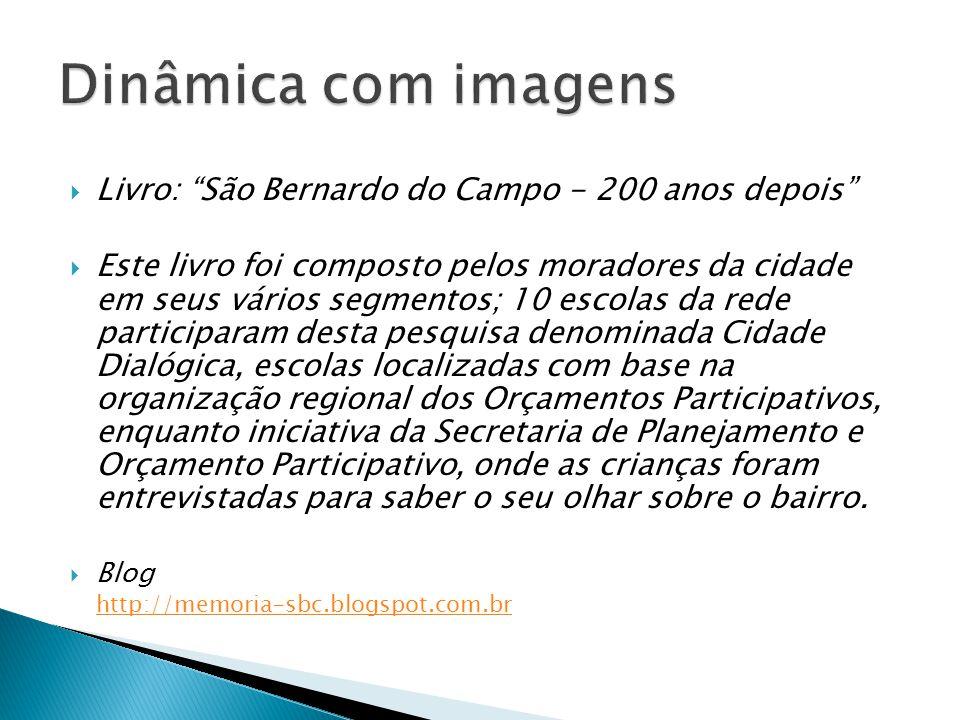 """ Livro: """"São Bernardo do Campo - 200 anos depois""""  Este livro foi composto pelos moradores da cidade em seus vários segmentos; 10 escolas da rede pa"""