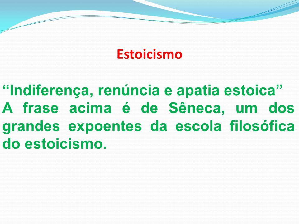 """Estoicismo """"Indiferença, renúncia e apatia estoica"""" A frase acima é de Sêneca, um dos grandes expoentes da escola filosófica do estoicismo."""