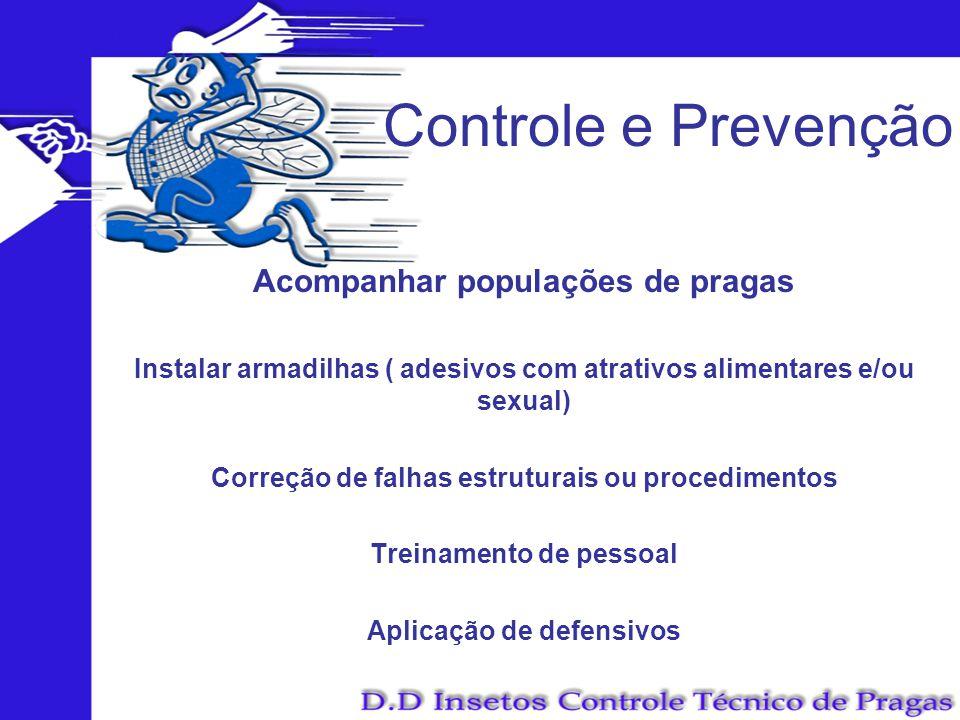 Controle e Prevenção Acompanhar populações de pragas Instalar armadilhas ( adesivos com atrativos alimentares e/ou sexual) Correção de falhas estrutur