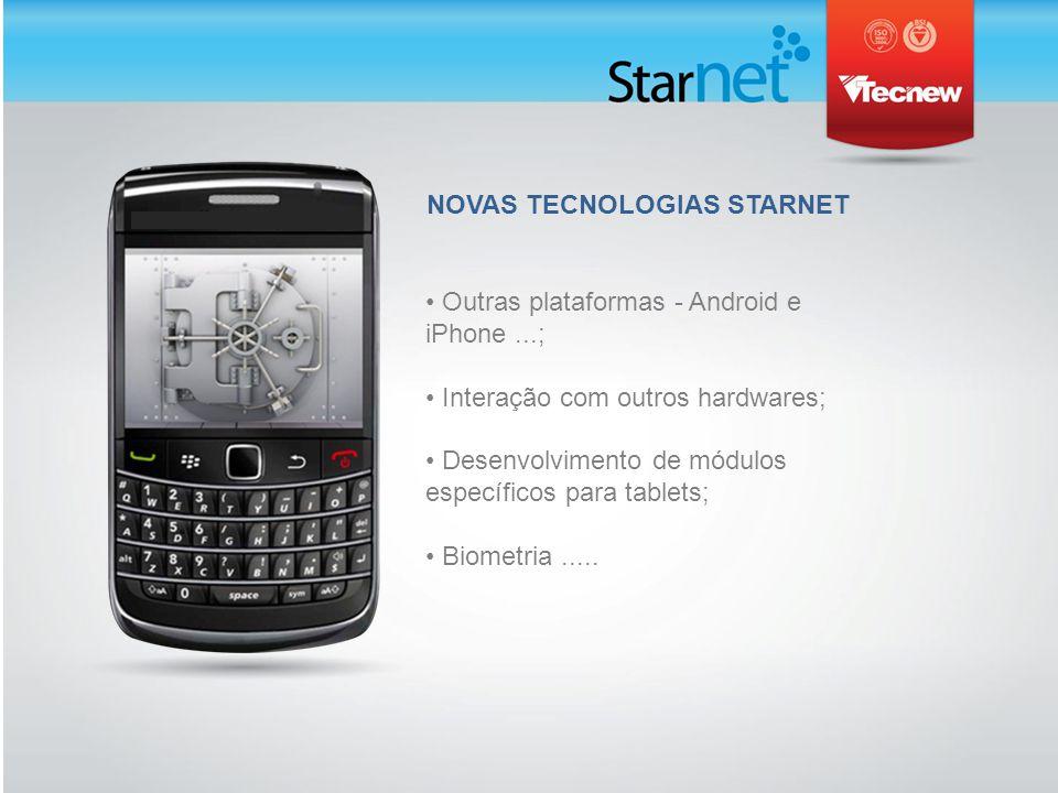 NOVAS TECNOLOGIAS STARNET Outras plataformas - Android e iPhone...; Interação com outros hardwares; Desenvolvimento de módulos específicos para tablets; Biometria.....