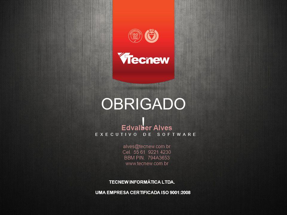 OBRIGADO . Edvalber Alves EXECUTIVO DE SOFTWARE alves@tecnew.com.br Cel.