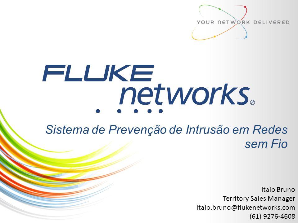 Sistema de Prevenção de Intrusão em Redes sem Fio Italo Bruno Territory Sales Manager italo.bruno@flukenetworks.com (61) 9276-4608