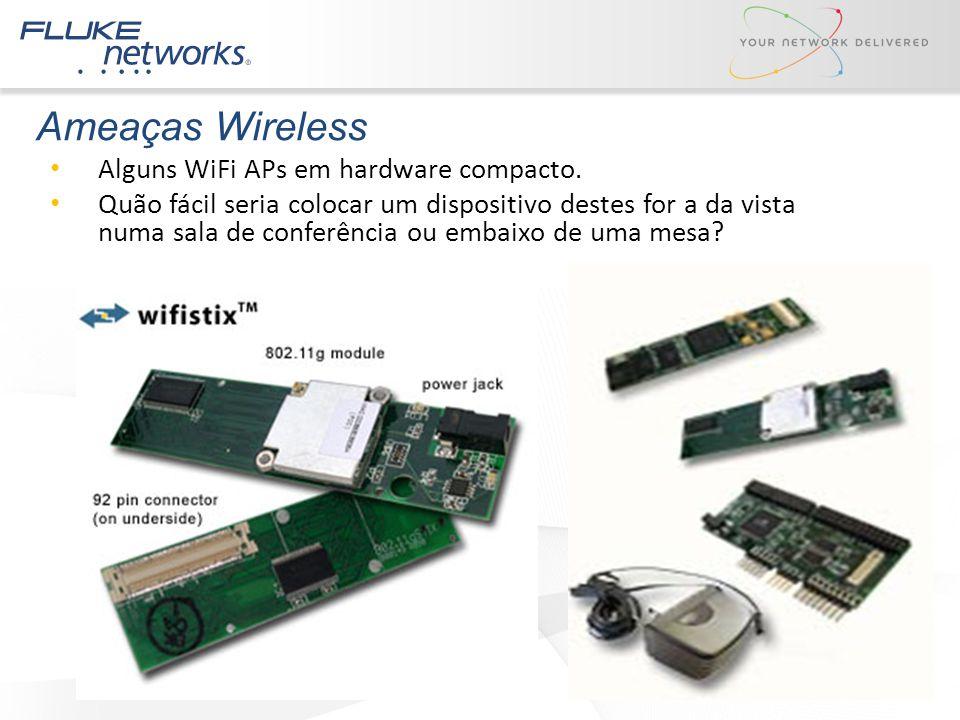 Ameaças Wireless Alguns WiFi APs em hardware compacto. Quão fácil seria colocar um dispositivo destes for a da vista numa sala de conferência ou embai