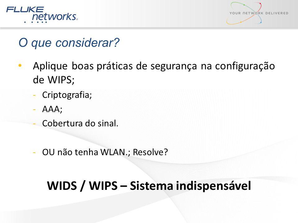 O que considerar? Aplique boas práticas de segurança na configuração de WIPS; -Criptografia; -AAA; -Cobertura do sinal. -OU não tenha WLAN.; Resolve?