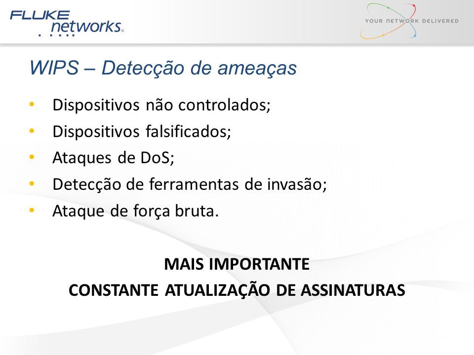 WIPS – Detecção de ameaças Dispositivos não controlados; Dispositivos falsificados; Ataques de DoS; Detecção de ferramentas de invasão; Ataque de forç