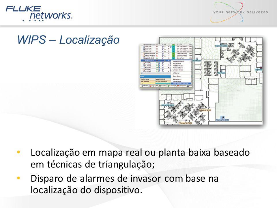 WIPS – Localização Localização em mapa real ou planta baixa baseado em técnicas de triangulação; Disparo de alarmes de invasor com base na localização