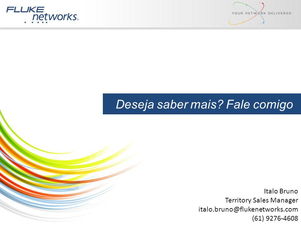 Deseja saber mais? Fale comigo Italo Bruno Territory Sales Manager italo.bruno@flukenetworks.com (61) 9276-4608