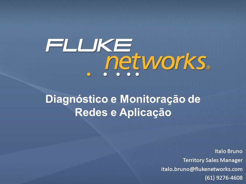Diagnóstico e Monitoração de Redes e Aplicação Italo Bruno Territory Sales Manager italo.bruno@flukenetworks.com (61) 9276-4608