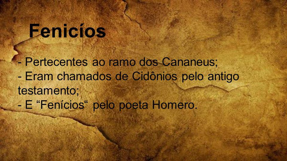 """- Pertecentes ao ramo dos Cananeus; - Eram chamados de Cidônios pelo antigo testamento; - E """"Fenícios"""" pelo poeta Homero. Fenicíos"""