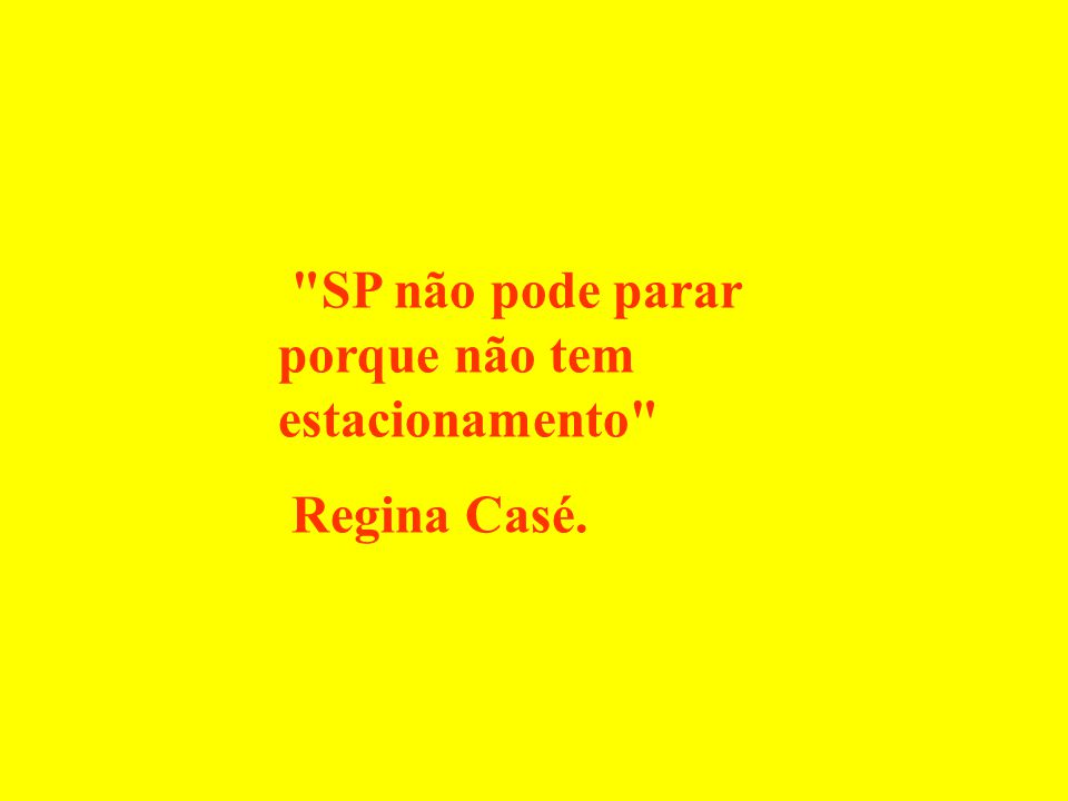 SP não pode parar porque não tem estacionamento Regina Casé.