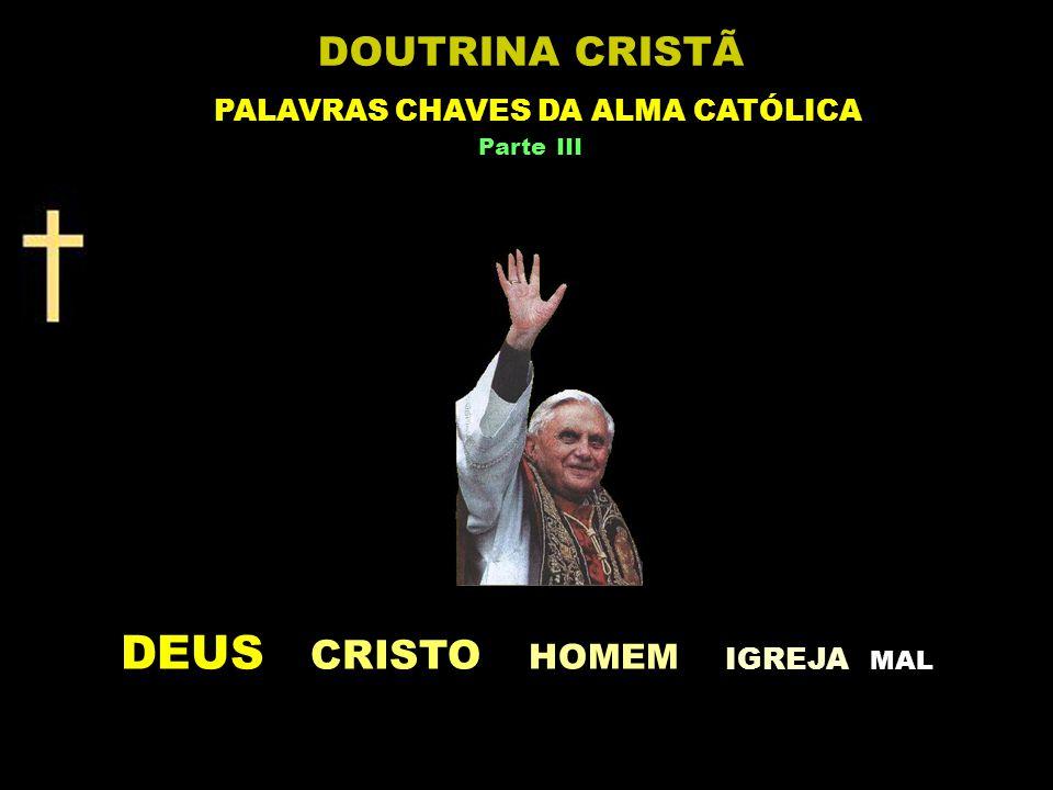 DEUS CRISTO HOMEM IGREJA M AL DOUTRINA CRISTÃ PALAVRAS CHAVES DA ALMA CATÓLICA Parte III