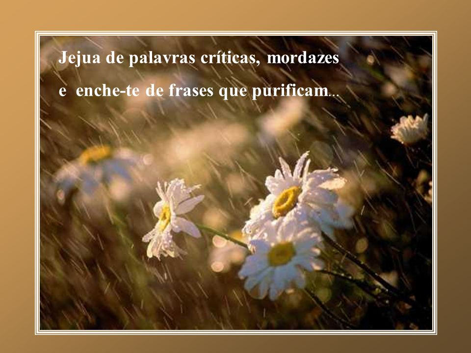 Jejua (abstém-se) de julgar os outros e descobre Jesus Cristo que vive neles.