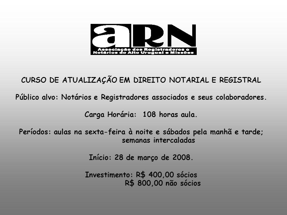 CURSO DE ATUALIZAÇÃO EM DIREITO NOTARIAL E REGISTRAL Público alvo: Notários e Registradores associados e seus colaboradores.
