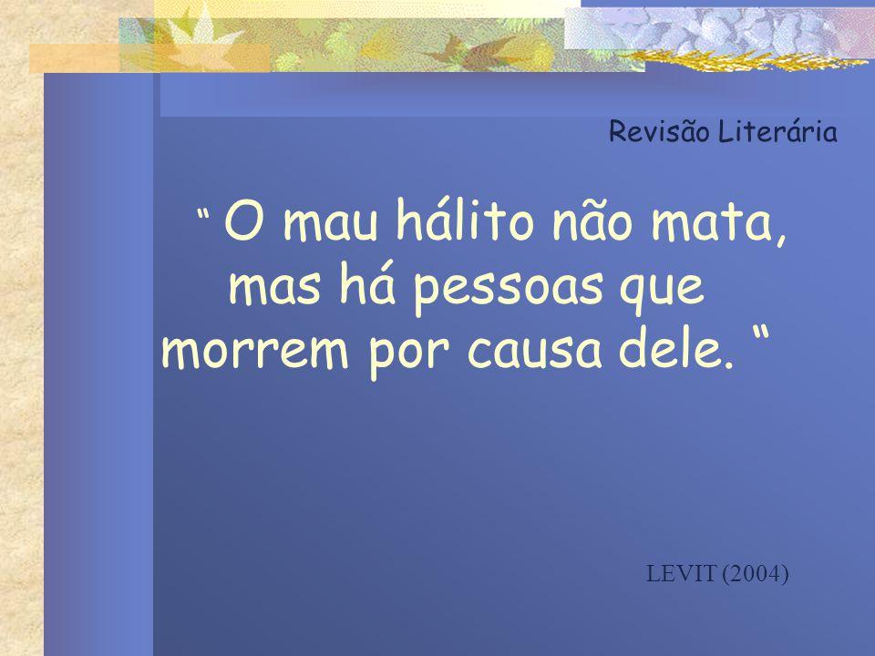 """Revisão Literária """" O mau hálito não mata, mas há pessoas que morrem por causa dele. """" LEVIT (2004)"""