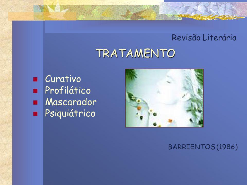 Revisão Literária TRATAMENTO Curativo Profilático Mascarador Psiquiátrico BARRIENTOS (1986)
