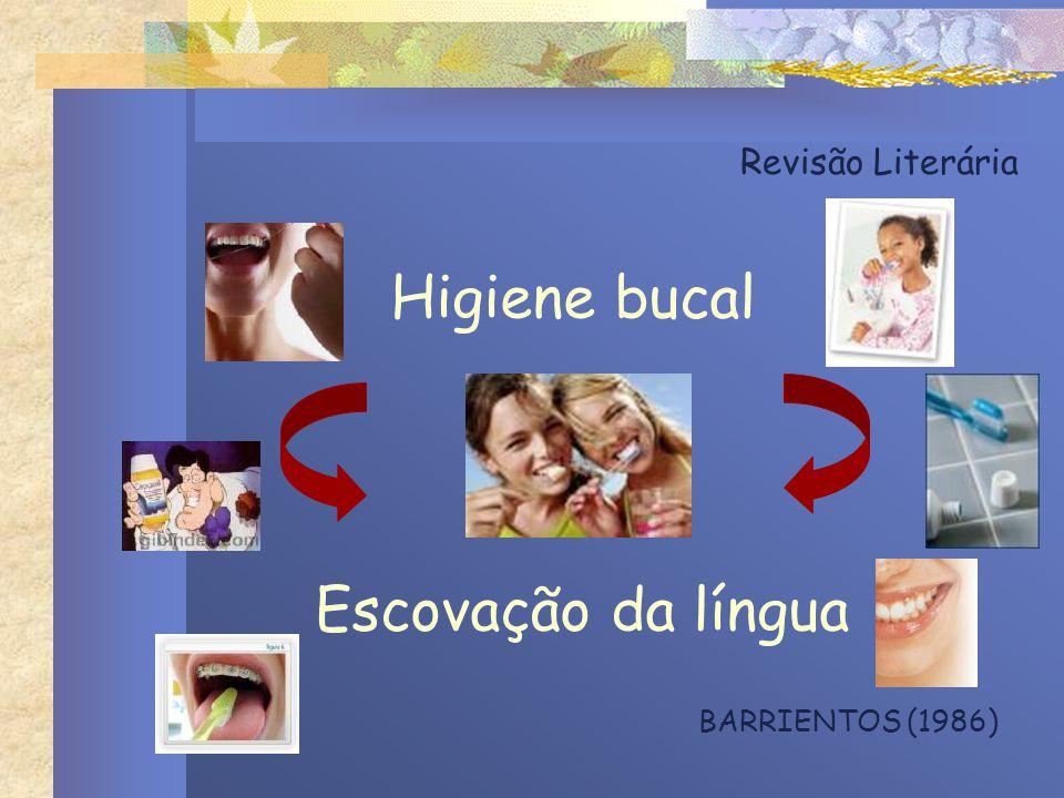 Revisão Literária Higiene bucal Escovação da língua BARRIENTOS (1986)