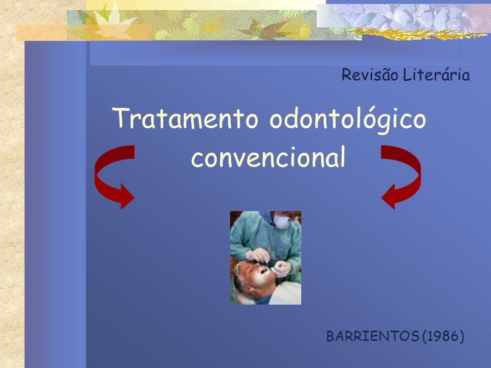Revisão Literária Tratamento odontológico convencional BARRIENTOS (1986)