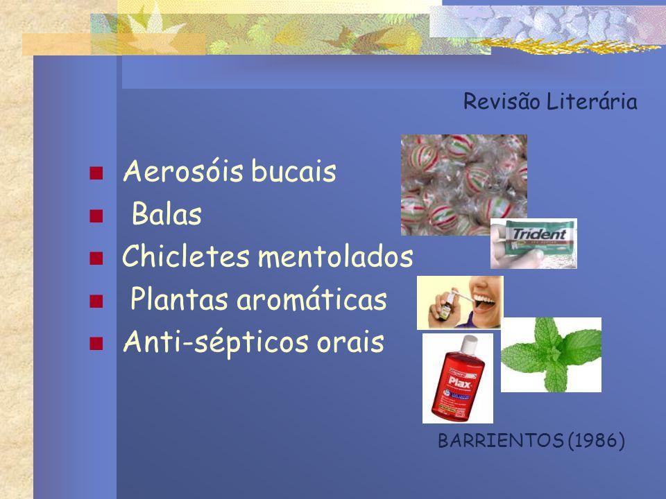 Revisão Literária Aerosóis bucais Balas Chicletes mentolados Plantas aromáticas Anti-sépticos orais BARRIENTOS (1986)