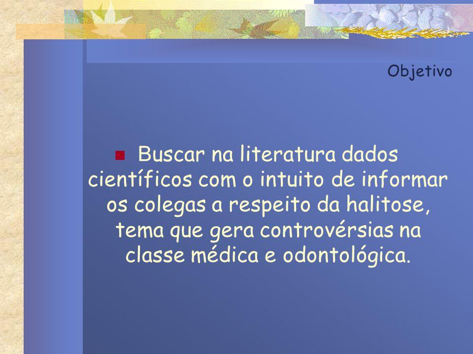 Objetivo B uscar na literatura dados científicos com o intuito de informar os colegas a respeito da halitose, tema que gera controvérsias na classe mé
