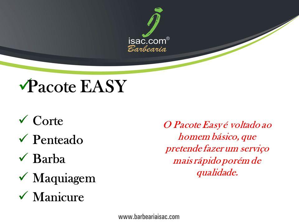 Corte Penteado Barba Maquiagem Manicure Pacote EASY O Pacote Easy é voltado ao homem básico, que pretende fazer um serviço mais rápido porém de qualidade.