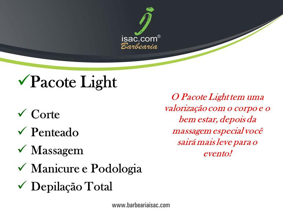 Pacote Light Corte Penteado Massagem Manicure e Podologia Depilação Total O Pacote Light tem uma valorização com o corpo e o bem estar, depois da massagem especial você sairá mais leve para o evento!