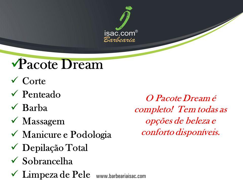 Pacote Dream Corte Penteado Barba Massagem Manicure e Podologia Depilação Total Sobrancelha Limpeza de Pele O Pacote Dream é completo.