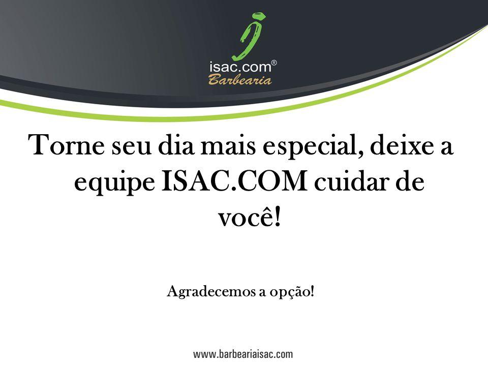 Torne seu dia mais especial, deixe a equipe ISAC.COM cuidar de você! Agradecemos a opção!