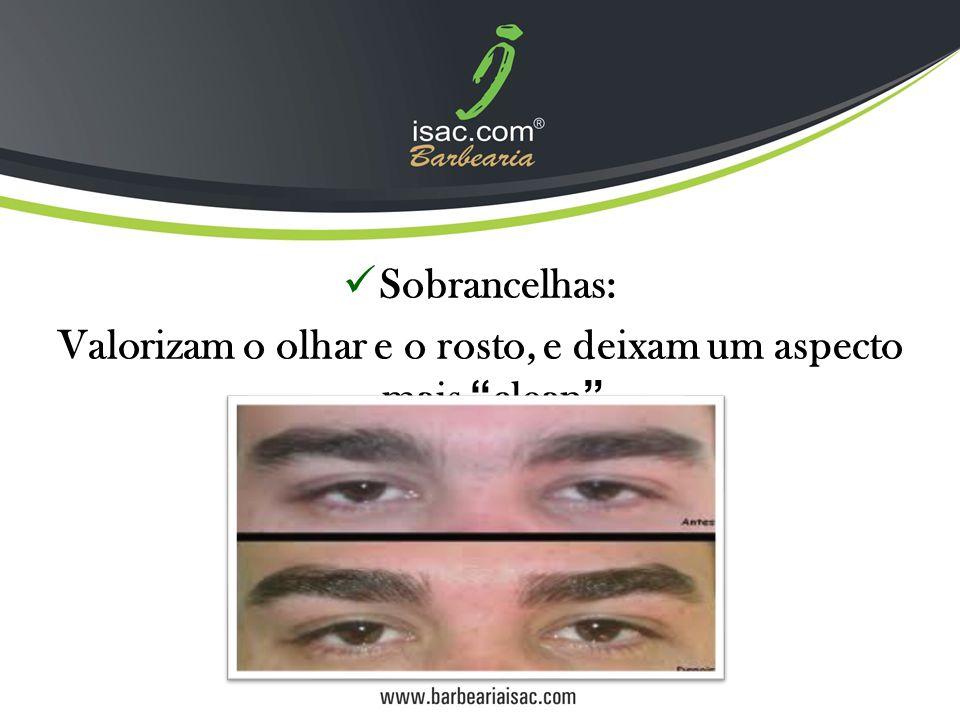 Sobrancelhas: Valorizam o olhar e o rosto, e deixam um aspecto mais clean .