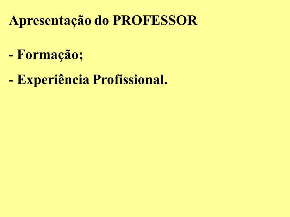 Apresentação do PROFESSOR - Formação; - Experiência Profissional.