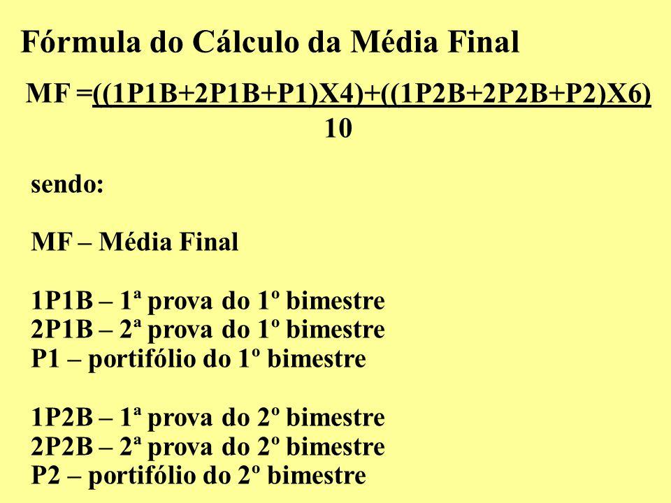 Fórmula do Cálculo da Média Final MF =((1P1B+2P1B+P1)X4)+((1P2B+2P2B+P2)X6) 10 sendo: MF – Média Final 1P1B – 1ª prova do 1º bimestre 2P1B – 2ª prova