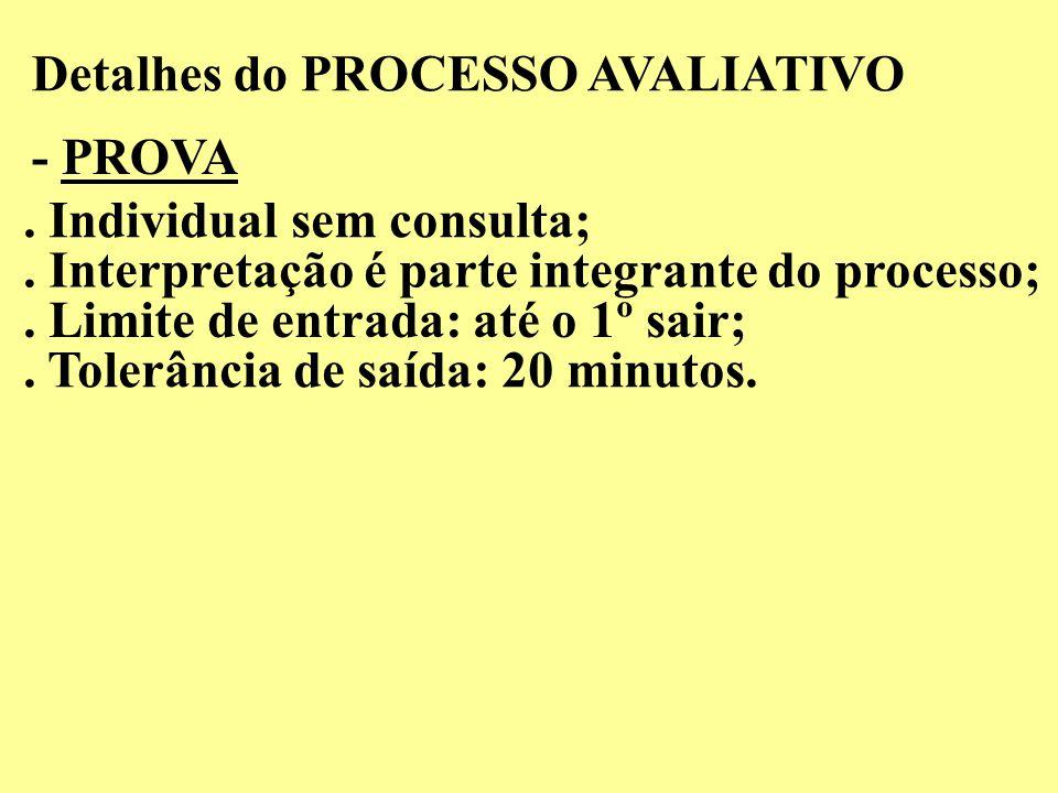 Detalhes do PROCESSO AVALIATIVO - PROVA. Individual sem consulta;. Interpretação é parte integrante do processo;. Limite de entrada: até o 1º sair;. T